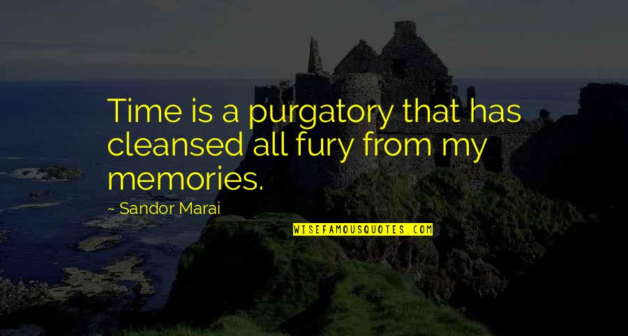 Is My Time Quotes By Sandor Marai: Time is a purgatory that has cleansed all