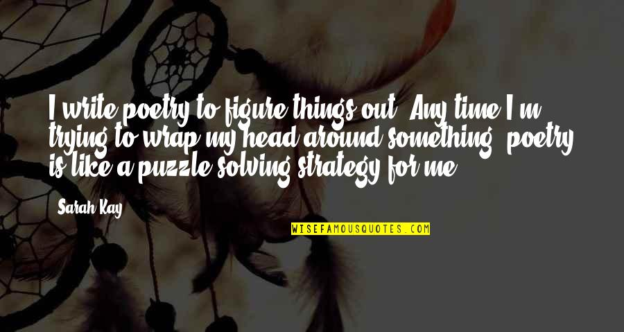 Is My Time Quotes By Sarah Kay: I write poetry to figure things out. Any