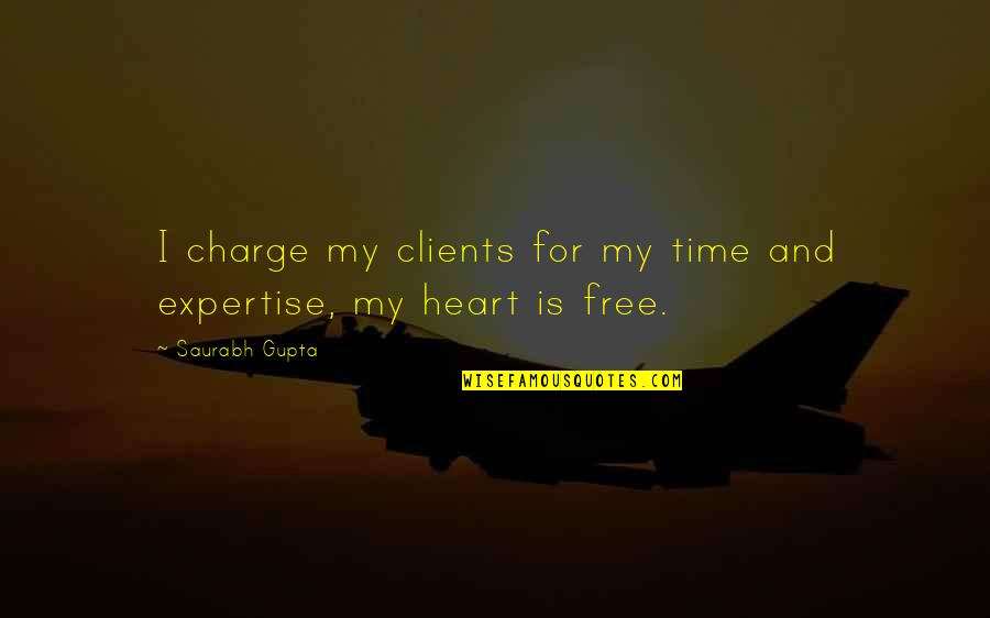 Is My Time Quotes By Saurabh Gupta: I charge my clients for my time and