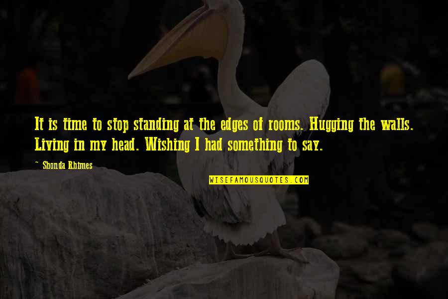 Is My Time Quotes By Shonda Rhimes: It is time to stop standing at the