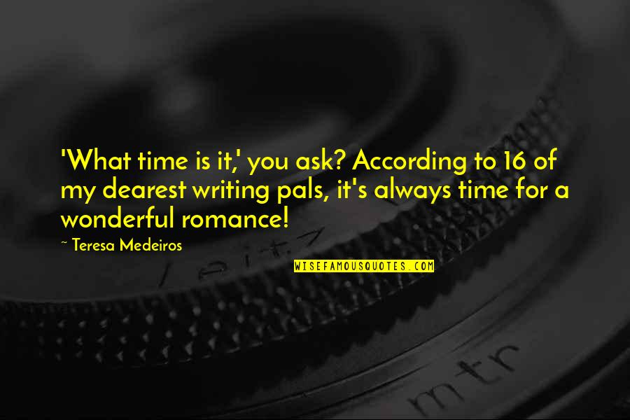 Is My Time Quotes By Teresa Medeiros: 'What time is it,' you ask? According to