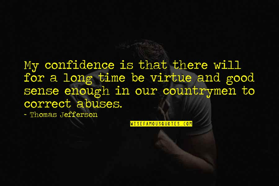 Is My Time Quotes By Thomas Jefferson: My confidence is that there will for a