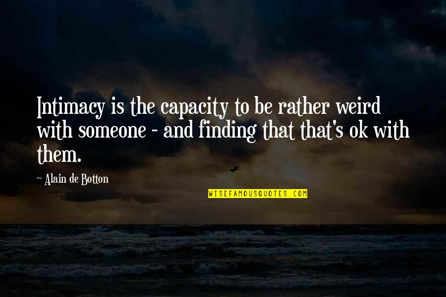 Is That Weird Quotes By Alain De Botton: Intimacy is the capacity to be rather weird