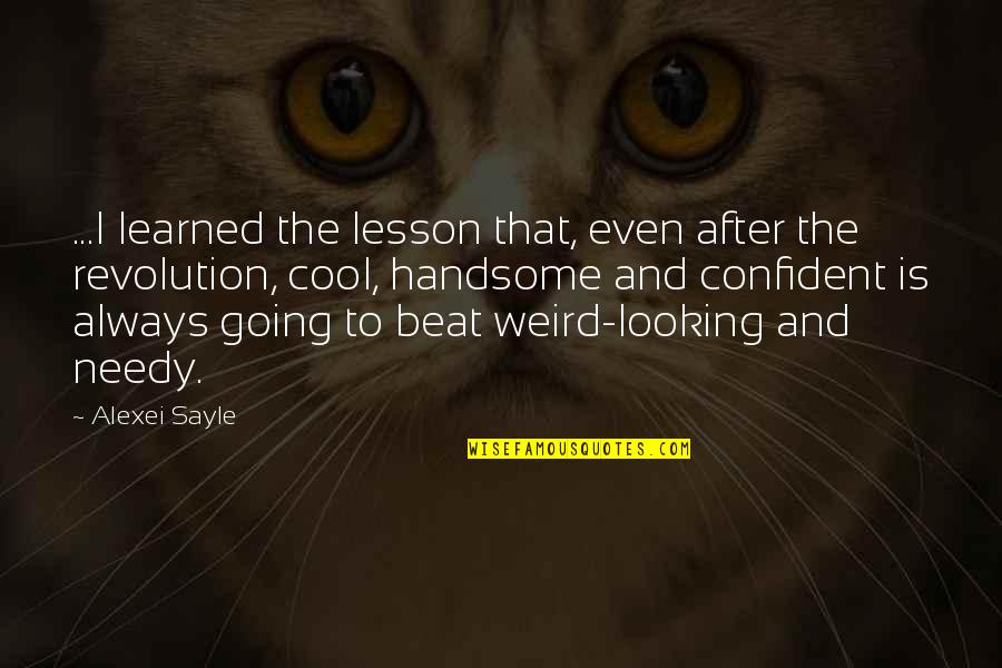 Is That Weird Quotes By Alexei Sayle: ...I learned the lesson that, even after the
