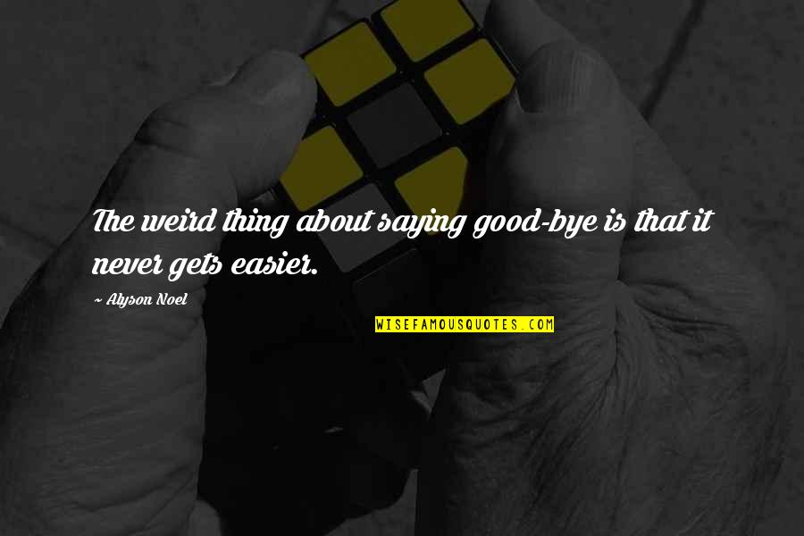 Is That Weird Quotes By Alyson Noel: The weird thing about saying good-bye is that
