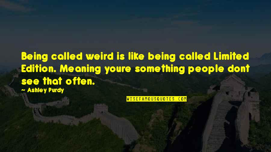Is That Weird Quotes By Ashley Purdy: Being called weird is like being called Limited