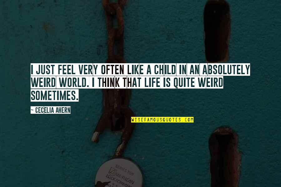 Is That Weird Quotes By Cecelia Ahern: I just feel very often like a child