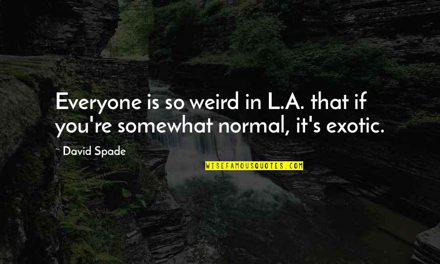 Is That Weird Quotes By David Spade: Everyone is so weird in L.A. that if