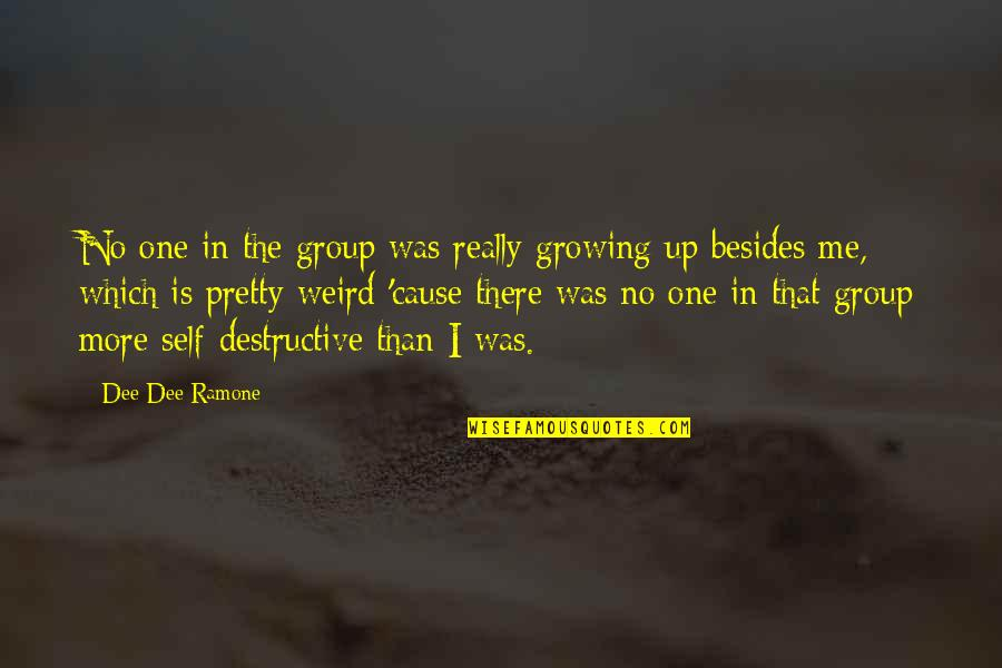 Is That Weird Quotes By Dee Dee Ramone: No one in the group was really growing