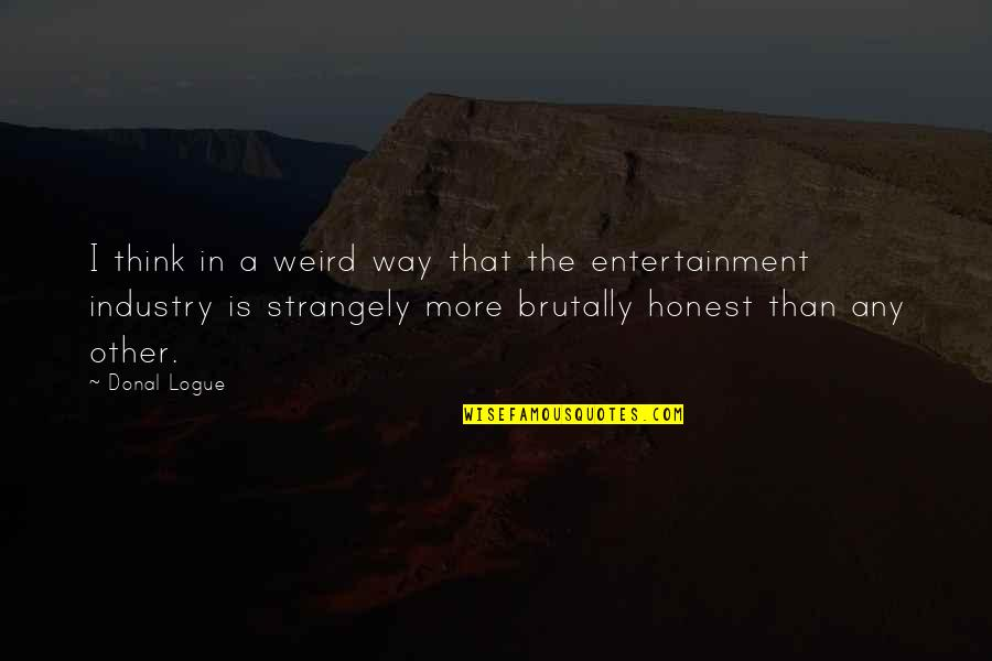 Is That Weird Quotes By Donal Logue: I think in a weird way that the