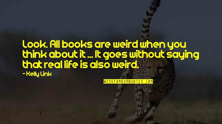 Is That Weird Quotes By Kelly Link: Look. All books are weird when you think