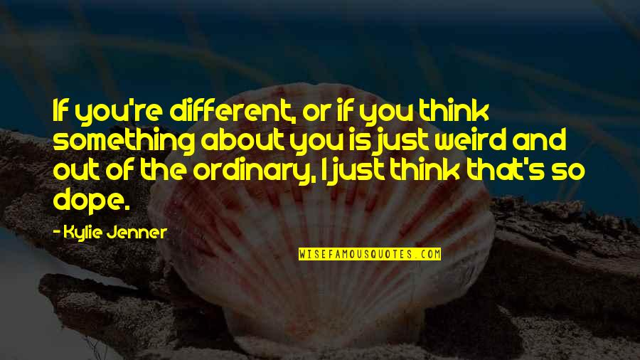 Is That Weird Quotes By Kylie Jenner: If you're different, or if you think something