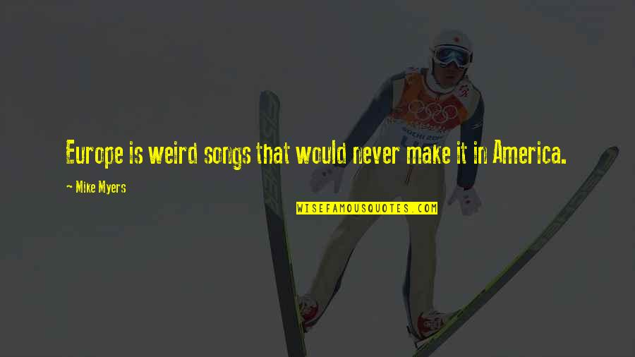 Is That Weird Quotes By Mike Myers: Europe is weird songs that would never make