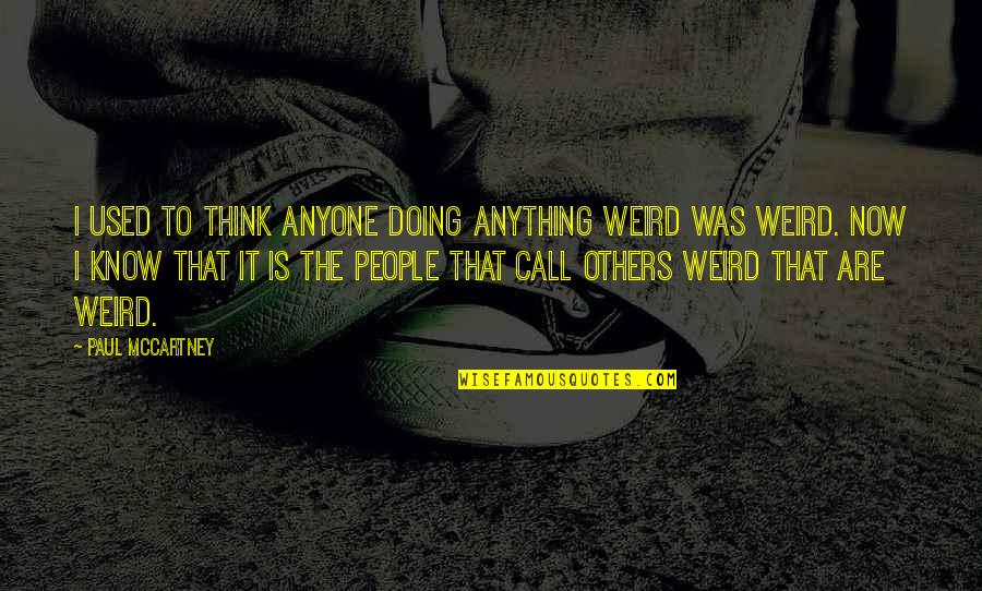 Is That Weird Quotes By Paul McCartney: I used to think anyone doing anything weird