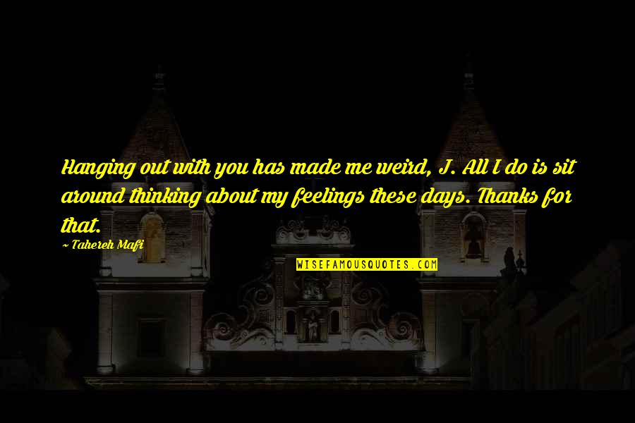 Is That Weird Quotes By Tahereh Mafi: Hanging out with you has made me weird,