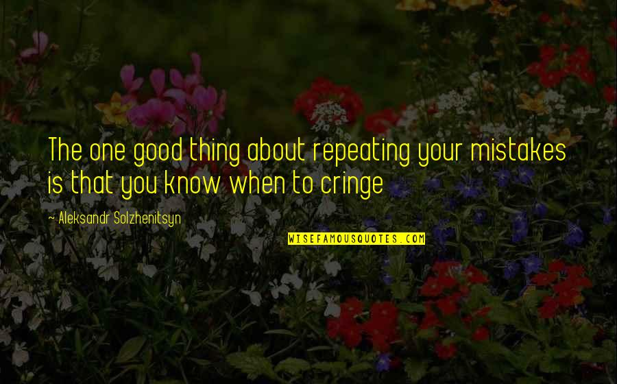 Is That You Quotes By Aleksandr Solzhenitsyn: The one good thing about repeating your mistakes