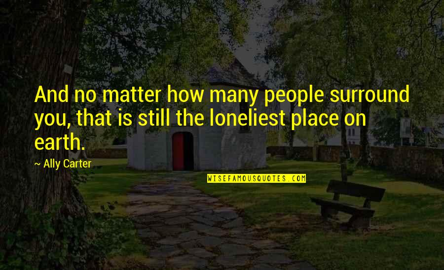 Is That You Quotes By Ally Carter: And no matter how many people surround you,