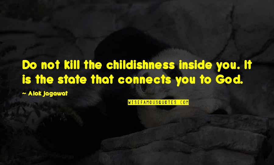 Is That You Quotes By Alok Jagawat: Do not kill the childishness inside you. It