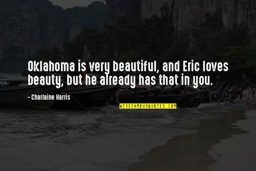 Is That You Quotes By Charlaine Harris: Oklahoma is very beautiful, and Eric loves beauty,