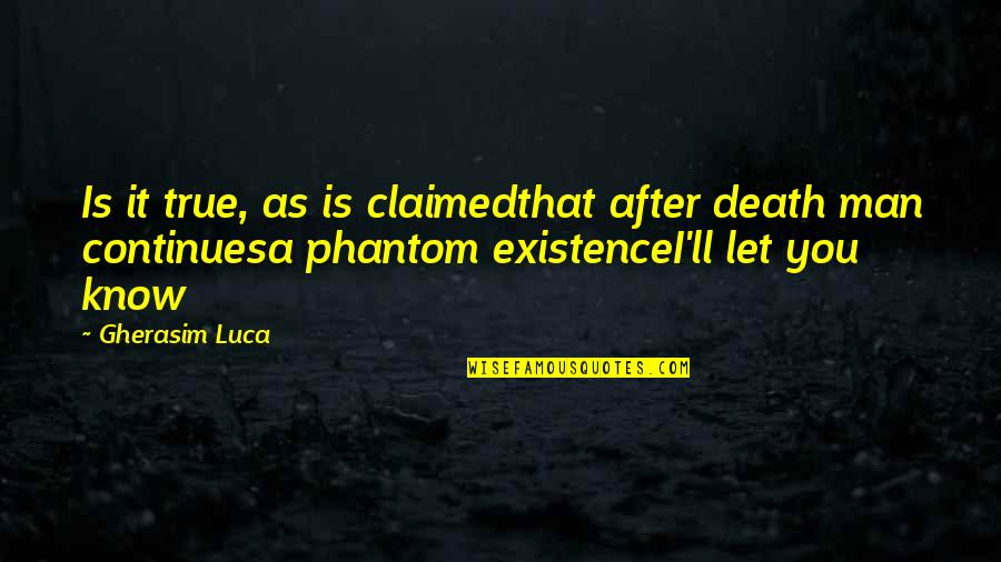 Is That You Quotes By Gherasim Luca: Is it true, as is claimedthat after death
