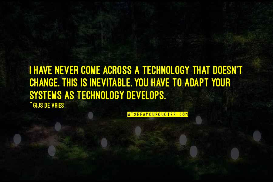 Is That You Quotes By Gijs De Vries: I have never come across a technology that