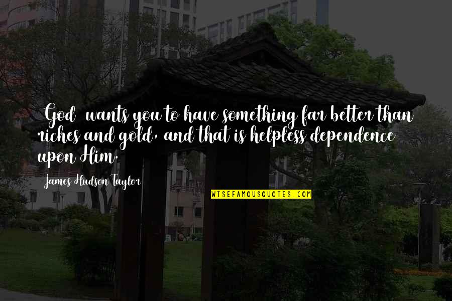Is That You Quotes By James Hudson Taylor: [God] wants you to have something far better