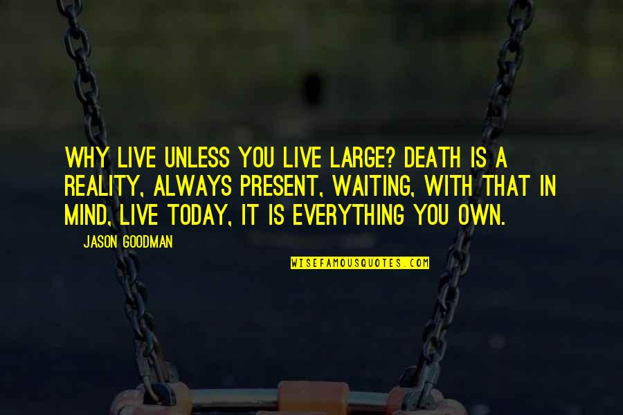 Is That You Quotes By Jason Goodman: Why live unless you live large? Death is