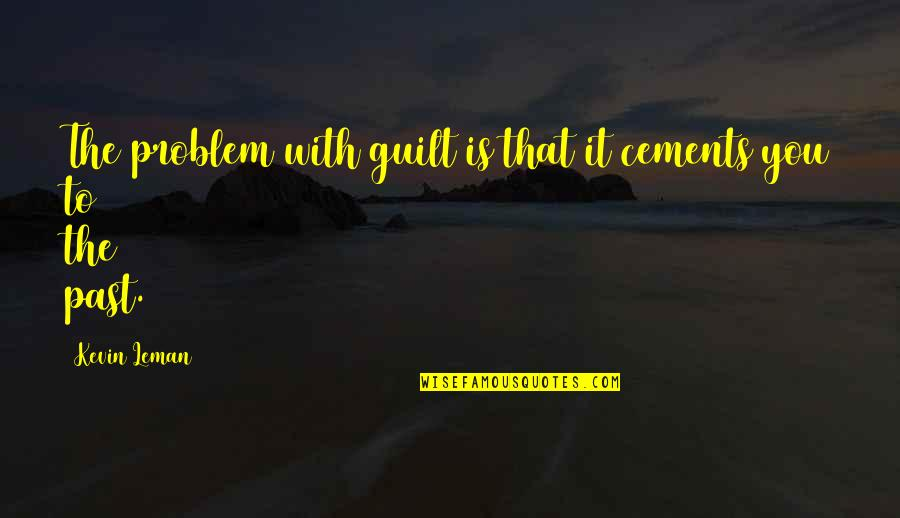 Is That You Quotes By Kevin Leman: The problem with guilt is that it cements