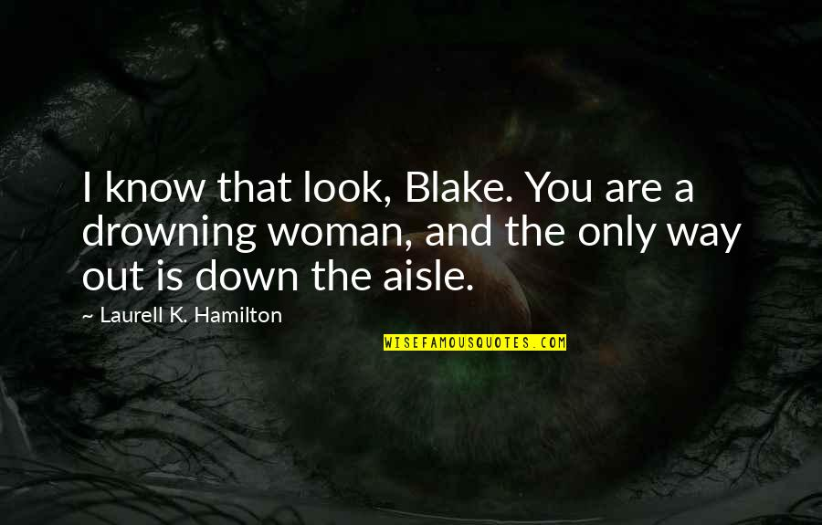 Is That You Quotes By Laurell K. Hamilton: I know that look, Blake. You are a