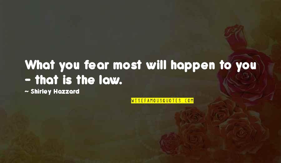 Is That You Quotes By Shirley Hazzard: What you fear most will happen to you