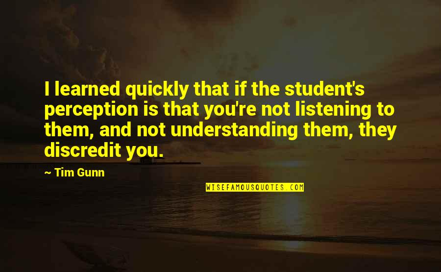 Is That You Quotes By Tim Gunn: I learned quickly that if the student's perception