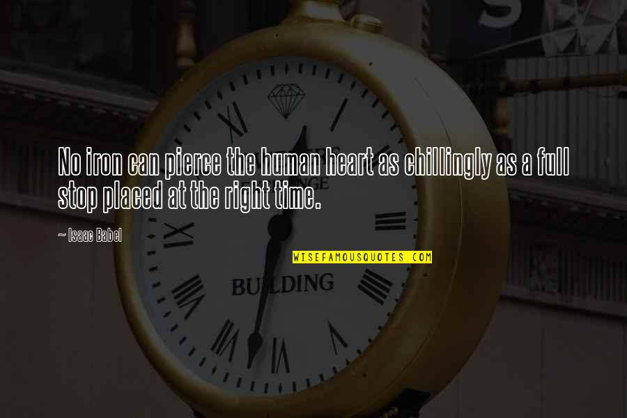 Isaac Babel Quotes By Isaac Babel: No iron can pierce the human heart as