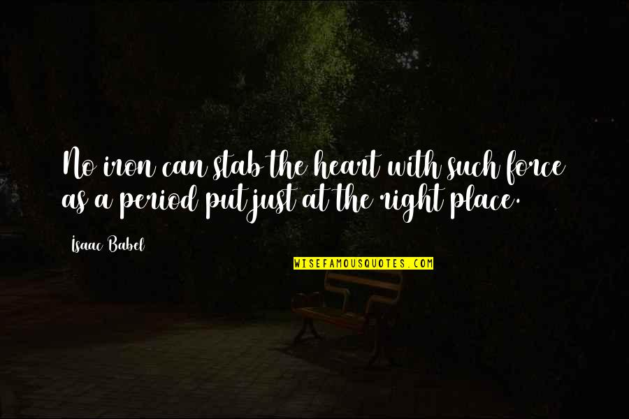 Isaac Babel Quotes By Isaac Babel: No iron can stab the heart with such