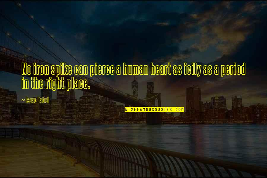 Isaac Babel Quotes By Isaac Babel: No iron spike can pierce a human heart