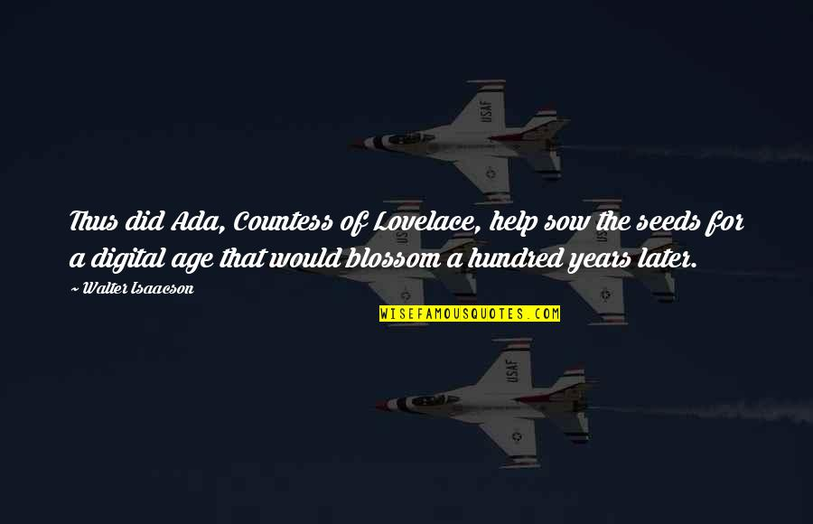 Isaacson Quotes By Walter Isaacson: Thus did Ada, Countess of Lovelace, help sow