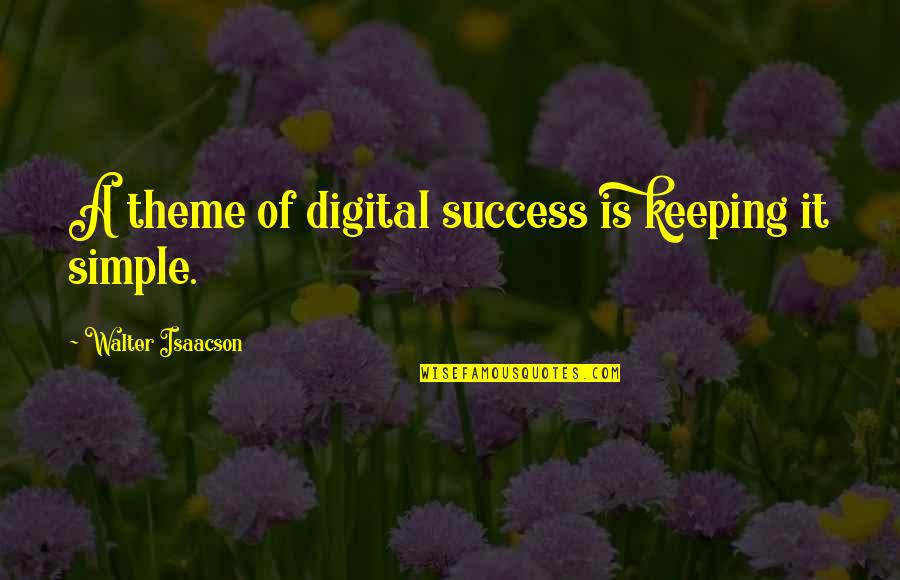 Isaacson Quotes By Walter Isaacson: A theme of digital success is keeping it