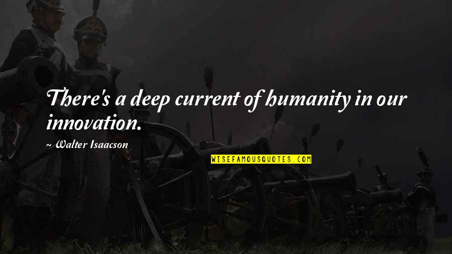 Isaacson Quotes By Walter Isaacson: There's a deep current of humanity in our