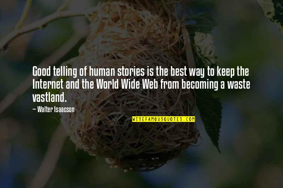 Isaacson Quotes By Walter Isaacson: Good telling of human stories is the best