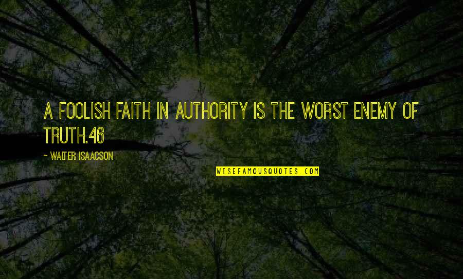 Isaacson Quotes By Walter Isaacson: A foolish faith in authority is the worst