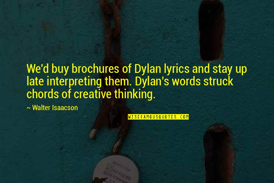 Isaacson Quotes By Walter Isaacson: We'd buy brochures of Dylan lyrics and stay