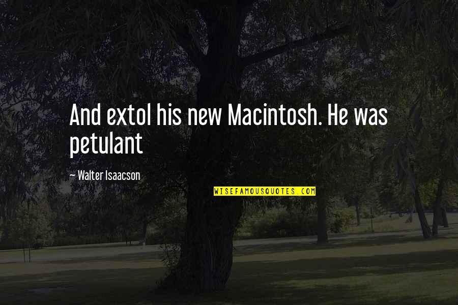 Isaacson Quotes By Walter Isaacson: And extol his new Macintosh. He was petulant
