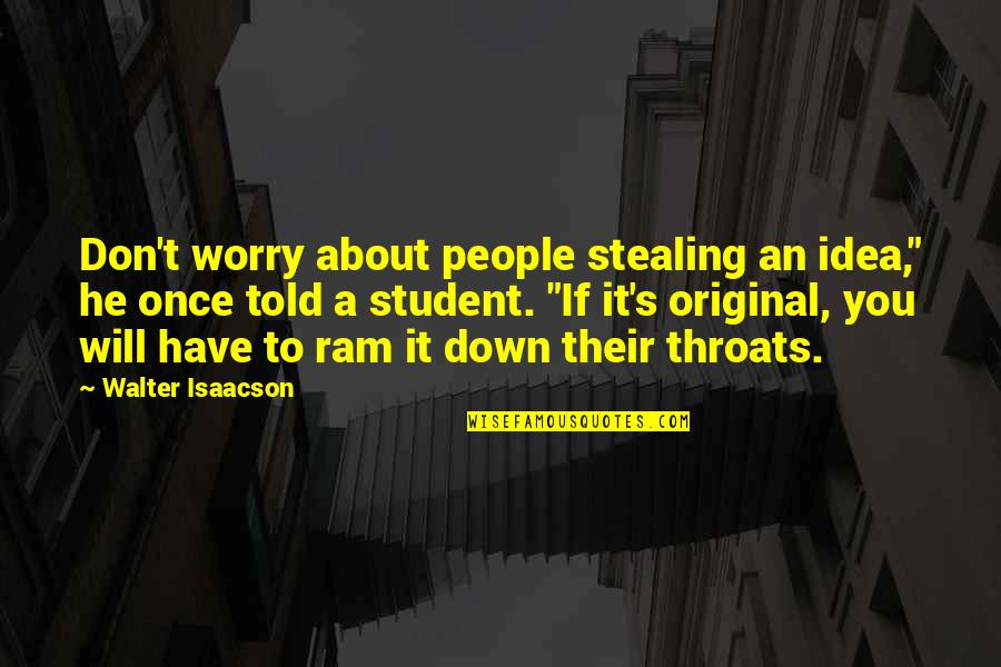 """Isaacson Quotes By Walter Isaacson: Don't worry about people stealing an idea,"""" he"""