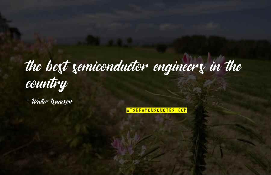 Isaacson Quotes By Walter Isaacson: the best semiconductor engineers in the country