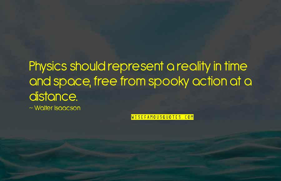 Isaacson Quotes By Walter Isaacson: Physics should represent a reality in time and