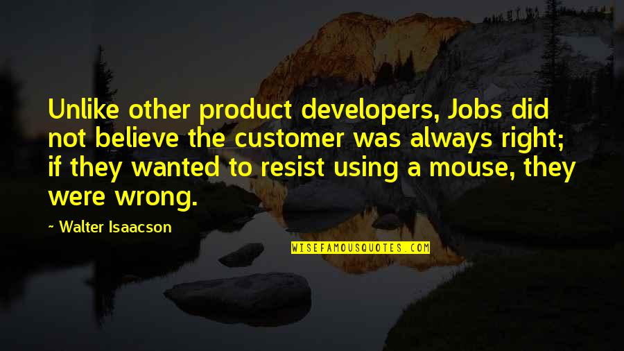 Isaacson Quotes By Walter Isaacson: Unlike other product developers, Jobs did not believe