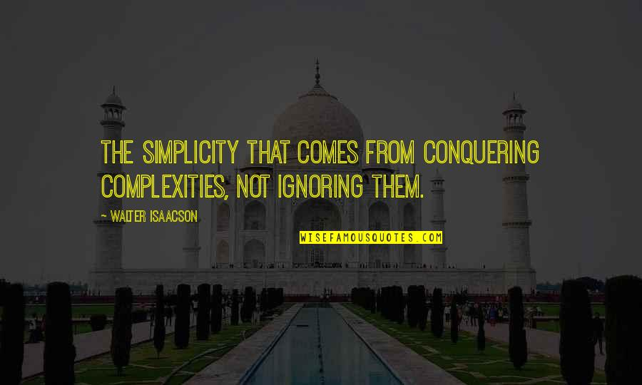 Isaacson Quotes By Walter Isaacson: the simplicity that comes from conquering complexities, not