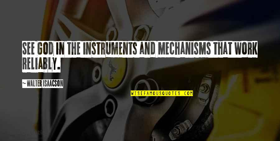 Isaacson Quotes By Walter Isaacson: See God in the instruments and mechanisms that