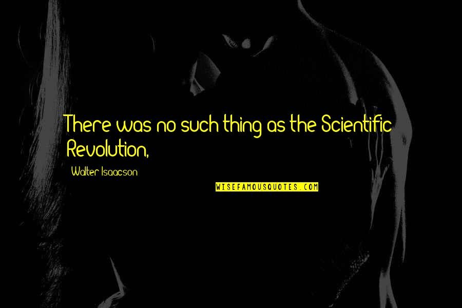 Isaacson Quotes By Walter Isaacson: There was no such thing as the Scientific