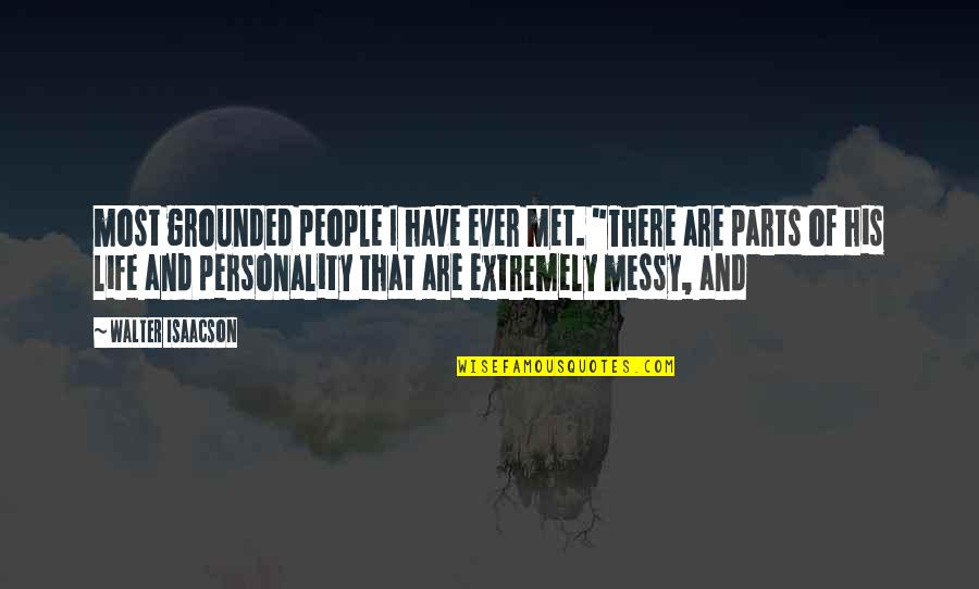 """Isaacson Quotes By Walter Isaacson: most grounded people I have ever met. """"There"""