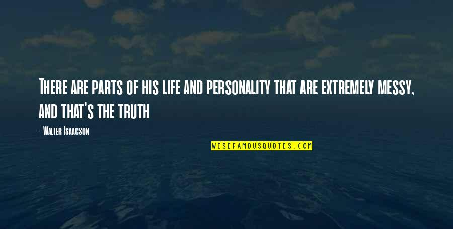 Isaacson Quotes By Walter Isaacson: There are parts of his life and personality